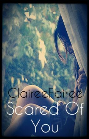 Scared of You [Book 2 - The Spring Series] R-Rated [COMPLETED] by ClaireeFairee