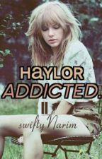 ADDICTED II (Haylor) by SwiftyNarim