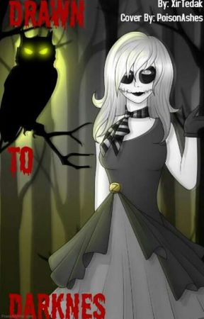 Drawn to Darkness (creepypasta x Male reader) - creepypasta