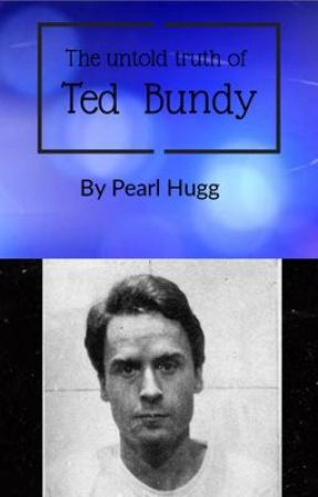 The Untold Truth of Ted Bundy - Part 1: Early life - Wattpad