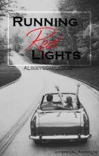 Running Red Lights by AlwaysSmile808