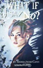 What if I say no? ✔ by Samara102898