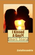 I KISSED A.. GAY?! (TWO PARTS COMPLETED) by jLolaAlexandria