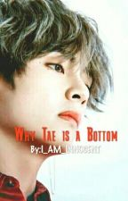 Why Tae is a Bottom by I_AM_INNOCENT