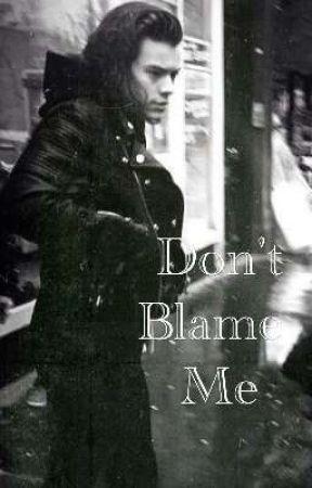 Don't Blame Me  by larrys__noodles