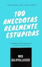 100 anécdotas estúpidas by Cloe_Gamer