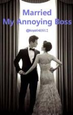 Married My Annoying Boss by koya940912