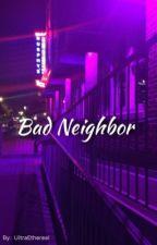 Bad neighbor  by UltraEthereal