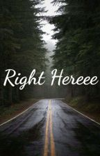 Right Here. // Sweet Pea // Book 3!! by YourDad_