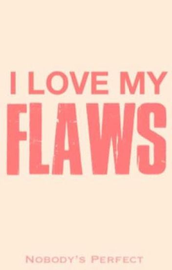 I LOVE MY FLAWS #ilovemyflaws