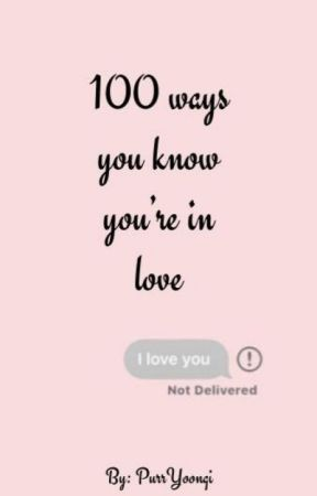 100 Ways You Know You're In Love by PurrYoongi