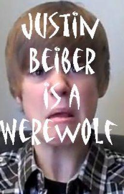 Justin Beiber is a Werewolf