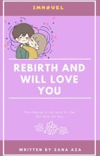 Rebirth And Will Love You by ZanaSeiyuu