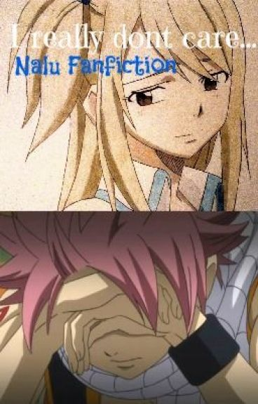 I really dont care... (Nalu fanfiction)