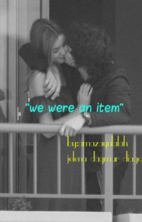 """we were an item""(ON EDITING) by amazaynlalah"