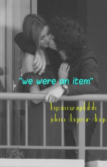 """we were an item""(ON EDITING) by amazaynlalah"
