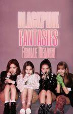 BlackPink Fantasies ft. Female!Reader by Jinjinjjangjjang