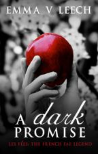 A Dark Promise. (Les Fées: The French Fae Legend) by LaDameBlanche