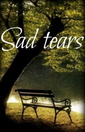 Sad tears [ONE SHOT] by Your_Goddess