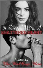 It Started With A Shattered Heart by The_BadBoys_Hero