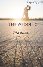 The Wedding Planner✔️ by thepeachygirl02