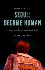 Seoul: Become Human ➳ BTS ff ➳ Bts robot Au by senpai_saeran