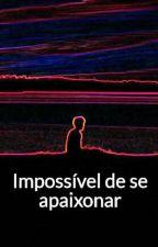 Impossível de se apaixonar by Duvidabr