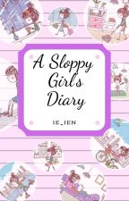 A Sloppy Girl's Diary by iinajid