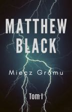 Matthew Black: Miecz Gromu [Tom 1] by MateuszPawelec9