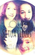 Our Situations by sugarcoatedfudgeball