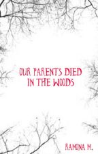 Our Parents Died in the Woods by QueenCamellia