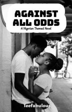Against All Odds (Wattys 2019) by Teefabulous