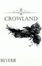 CROWLAND by songofreverie