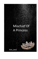 Mischief Of A Princess by kim_And_1995