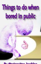Things to do when bored in public by Arianaitor_Bechloe