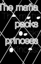 •The mafia packs princess• •omegaverse• by tj3365