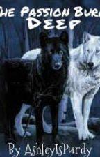 The Passion Burns Deep..(Werewolf/Romance) Wattpad Awards 2012 by CaptureThisRiot