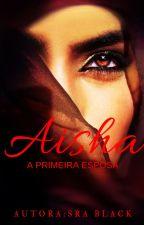 Aisha   A primeira esposa by zaryna_black
