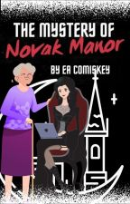 The Mystery of Novak Manor - An Eleanor and Lydia Mystery (Open Novella Contest) by eacomiskey