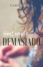 Sintiendo Demasiado by CaroBlanca