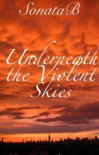 Underneath the Violent Skies by SonataB