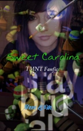 Sweet Carolina (TMNT Fanfic) by IzzeWritesFanfics