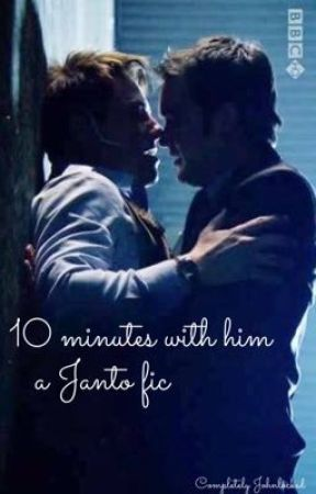 Ten minutes with him.                                         ||a Janto fanfic  by CompletelyJohnlocked