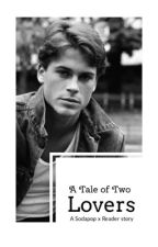 A Tale of Two Lovers || Sodapop x Reader story by Mare_da_cat