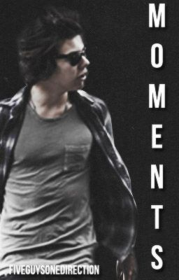 Moments - A Harry Styles Fan Fiction (COMPLETE)