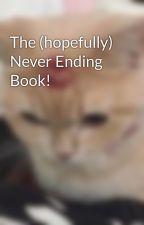 The (hopefully) Never Ending Book! by MamasLittleGirlll