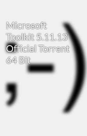 Microsoft Toolkit 5 11 13 Official Torrent 64 Bit - Wattpad