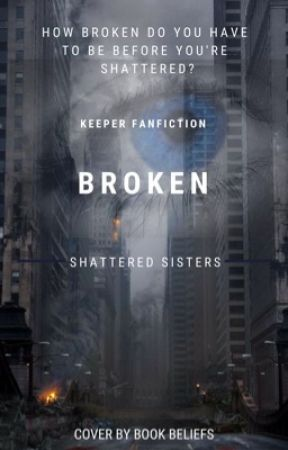 Broken by Shattered_Sisters