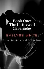 (CANCELLED) Book One: The Littlewell Chronicles: Evelyne White by Write4Years