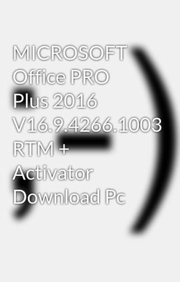 MICROSOFT Office PRO Plus 2016 v16.9.4266.1003 RTM + Activator download pc